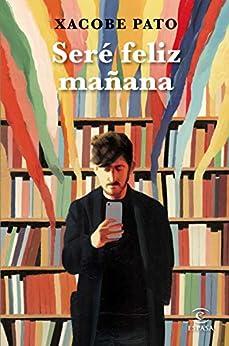 Seré feliz mañana: Diarios (ESPASA NARRATIVA) PDF EPUB Gratis descargar completo