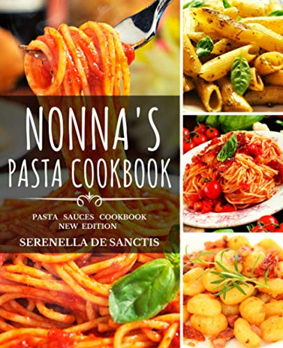 NONNA'S PASTA COOKBOOK: Cook like Grannies! Traditional and Easy Recipes...