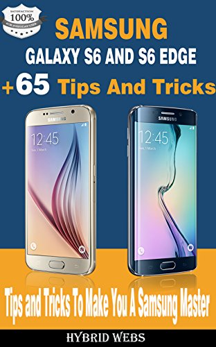 Samsung Galaxy S6 Guide: 65+ Tips And Tricks to make you a Phone Master (English Edition)