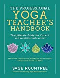 The Professional Yoga Teacher's Handbook: The Ultimate Guide for Current and Aspiring Instructors―Set Your Intention, Develop Your Voice, and Build Your Career
