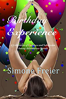 Birthday Experience: A Celebration of Openness and Submission Among Adventurous Friends (Experiences Book 4) by [Simone Freier]