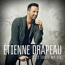 T\'Es Toute Ma Vie by Etienne Drapeau (2014-09-30?