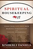 Spiritual Housekeeping: Sweep Your Life Free from Demonic Strongholds and Satanic Oppression