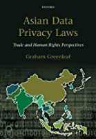 Asian Data Privacy Laws: Trade and Human Rights Perspectives