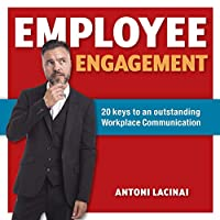 Employee engagement: 20 keys to outstanding workplace communication