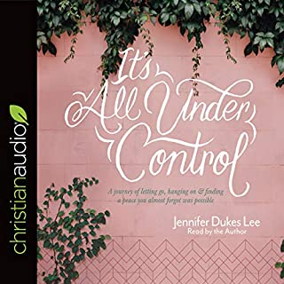 It's All Under Control     A Journey of Letting Go, Hanging On, and Finding a Peace You Almost Forgot Was Possible              By:                                                                                                                                 Jennifer Dukes Lee                               Narrated by:                                                                                                                                 Jennifer Dukes Lee                      Length: 6 hrs and 29 mins     1 rating     Overall 5.0