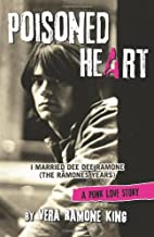Poisoned Heart: I Married Dee Dee Ramone (the Ramones Years): A Punk Love Story