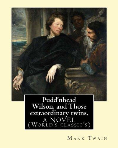 Pudd'nhead Wilson, and Those extraordinary twins. By: Mark Twain: A NOVEL (World's classic's)