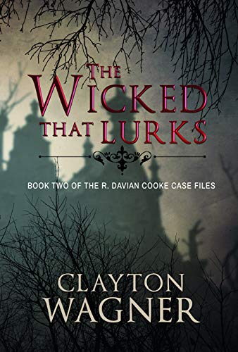 The Wicked that Lurks: Book Two of the R. Davian Cooke Case Files by [Clayton Wagner]