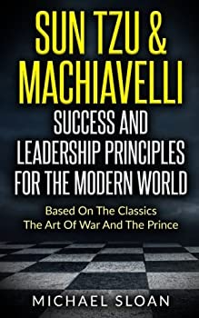 Sun Tzu & Machiavelli Success And Leadership Principles  Based On The Classics The Art Of War And The Prince