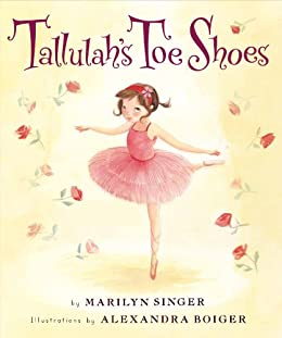 Tallulah's Toe Shoes by [Marilyn Singer, Alexandra Boiger]
