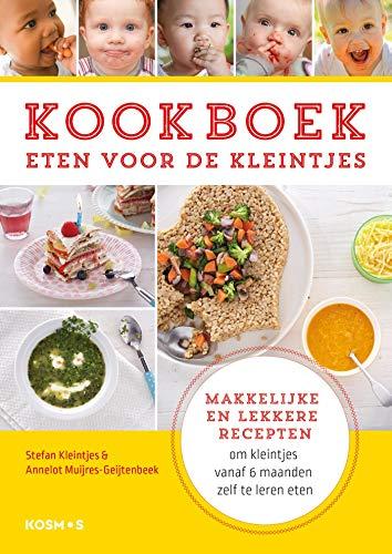 Kookboek eten voor de kleintjes: Makkelijke en lekkere recepten om kleintjes vanaf 6 maanden zelf te leren (Dutch Edition)
