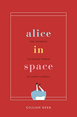 Alice in Space: The Sideways Victorian World of Lewis Carroll (Carpenter Lectures)
