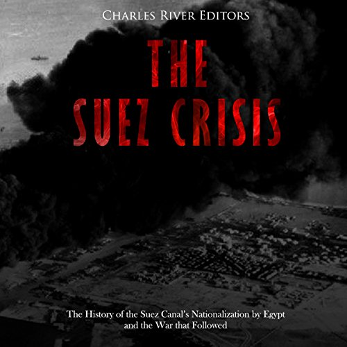 The Suez Crisis     The History of the Suez Canal's Nationalization by Egypt and the War that Followed              By:                                                                                                                                 Charles River Editors                               Narrated by:                                                                                                                                 Dan Gallagher                      Length: 1 hr and 19 mins     Not rated yet     Overall 0.0