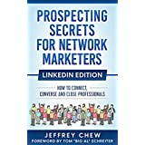 Prospecting Secrets For Network Marketers  LinkedIn Edition: How To Connect, Converse and Close Professionals (English Edition)