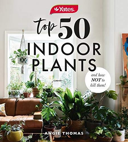 Top 50 Indoor Plants: And How Not to Kill Them