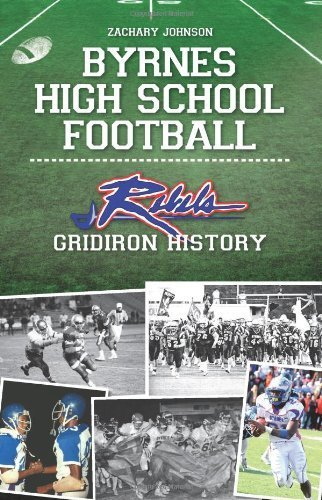 Byrnes High School Football:: Rebel Gridiron History by Zachary Johnson (2010) Paperback
