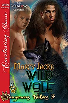 Wild Wolf [Dangerous Wolves 3] (Siren Publishing Everlasting Classic ManLove) by [Marcy Jacks]