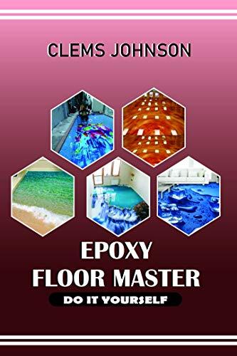 EPOXY FLOOR MASTER: DO IT YOURSELF (English Edition)