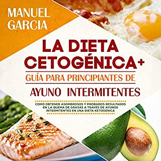 La Dieta Cetogénica + Guía Para Principiantes de Ayuno Intermitentes [The Ketogenic Diet + Guide for Beginners of Intermittent Fasting] audiobook cover art
