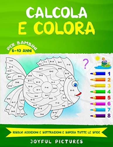 Calcola e Colora per bambini 6-10 anni: Risolvi Addizioni e Sottrazioni e supera Tutte le Sfide