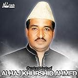 Greatest Naats of Alhaj Khurshid Ahmed