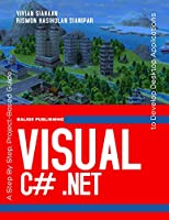 VISUAL C# .NET: A Step By Step, Project-Based Guide to Develop Desktop Applications Front Cover