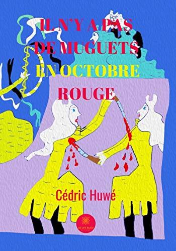 Il n'y a pas de muguets en octobre rouge: Recueil de nouvelles (LE LYS BLEU) (French Edition)