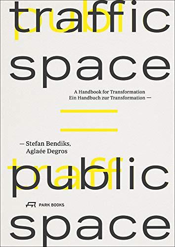 Traffic Space is Public Space: Ein Handbuch zur Transformation