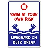 Swimming Pool Sign, Swim at Your Own Risk Life Guard on Beer Break, 10x14 Rust Free Alumin...