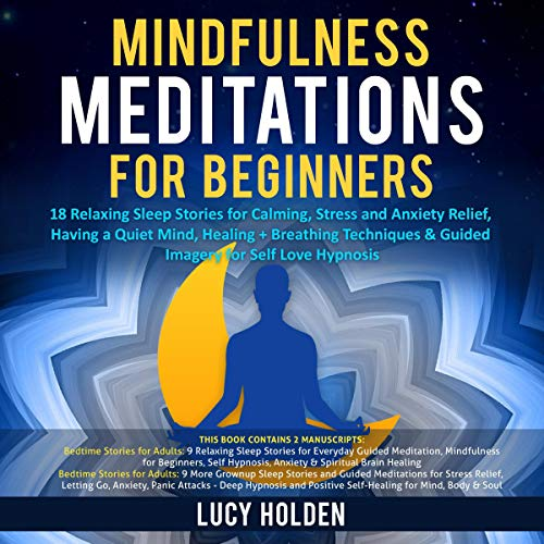 Mindfulness Meditations for Beginners: 18 Relaxing Sleep Stories for Calming, Stress and Anxiety Relief, Having a Quiet Mind, Healing + Breathing Techniques & Guided Imagery for Self Love Hypnosis cover art