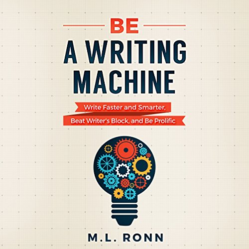 Be a Writing Machine: Write Faster and Smarter, Beat Writer's Block, and Be Prolific audiobook cover art
