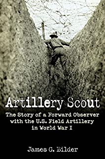 Artillery Scout: The Story of a Forward Observer with the U.S. Field Artillery in World War I