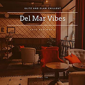 Del Mar Vibes - Glitz And Glam Chillout Cafe Bar Music, Vol 10