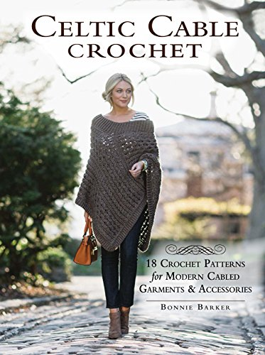 Celtic Cable Crochet: 18 Crochet Patterns for Modern Cabled Garments & Accessories (English Edition)