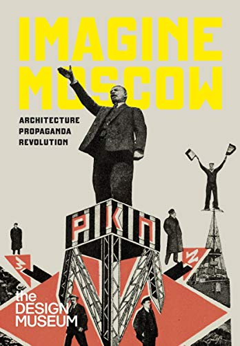 Imagine Moscow: Architecture, Propaganda, Revolution PDF Books