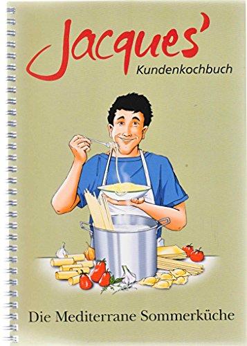 Jacques' Kundenkochbuch - Die Mediterrane Sommerküche