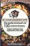 Schmorgerichte: Das große Kochbuch mit 100 köstlichen Rezepten Fleisch, Geflügel,Wild,vegetarisch, Low Carb - Braten Dünsten Schmoren-
