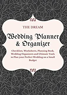 The Dream: Wedding Planner & Organizer: Checklists, Worksheets, Planning Book, Wedding Organizers and Ultimate Tools to Pl...