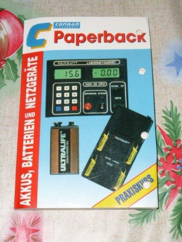 Akkus, Batterien und Netzgeräte - Praxiskurs (Conrad Electronic Paperback)