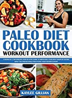 Paleo Diet Cookbook Workout Performance: 3 Books in 1 The Specific Step-By- Step Guide to Improving Your Body Shape by Eating What You Prefer While Practicing Your Favorite Sport (Gillian's Diet Cookbook)