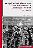Kumpel, Kader und Genossen: Arbeiten und Leben im Uranbergbau der DDR. Die Wismut AG (Sammlung Schöningh zur Geschichte und Gegenwart)