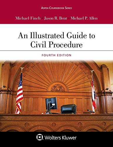 Compare Textbook Prices for An Illustrated Guide to Civil Procedure Aspen Coursebook Series 4 Edition ISBN 9781543804355 by Finch, Michael,Bent, Jason R.,Allen, Michael P.