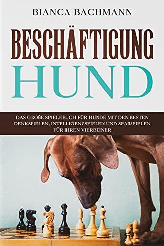 Beschäftigung Hund: Das große Spielebuch für Hunde mit den besten Denkspielen, Intelligenzspielen und Spaßspielen für Ihren Vierbeiner