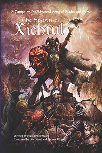 The Spawn of Xichtul: A Campaign Supplement for Advanced Song of Blades and Heroes