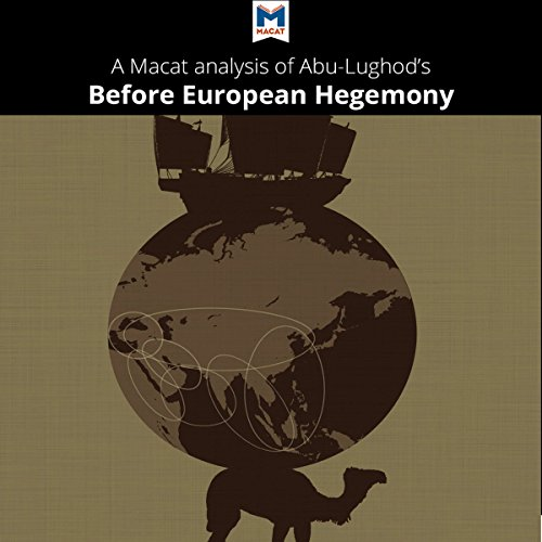A Macat Analysis of Janet L. Abu-Lughod's Before European Hegemony: The World-System A.D. 1250-1350 audiobook cover art