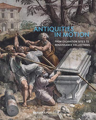 Furlotti, B: Antiquities in Motion - From Excavation Sites t: From Excavation Sites to Renaissance Collections