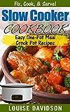 Slow Cooker Cookbook: Easy One-Pot Meal Crock Pot Recipes (Fix, Cook, & Serve! Book 3)