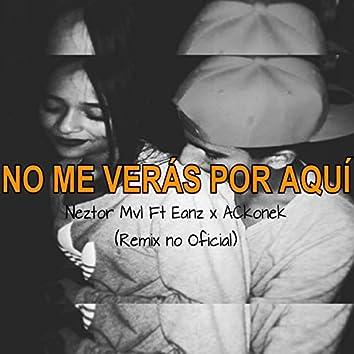 No me veras por aqui (feat. Neztor Mvl & Eanz)