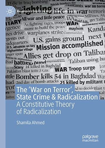 The 'War on Terror', State Crime & Radicalization: A Constitutive Theory of Radicalization (Palgrave Studies in Risk, Crime and Society) (English Edition)